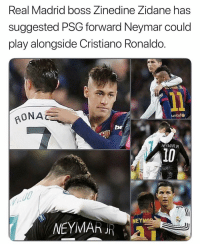 Cristiano Ronaldo, Memes, and Neymar: Real Madrid boss Zinedine Zidane has  suggested PSG forward Neymar could  play alongside Cristiano Ronaldo  RONA  unicefo  NEYMARJR  10  PARI  NEY  NEYMAK岷 Neymar 🔜 to join Real Madrid...