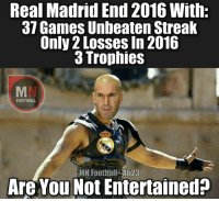 Zidane be like.. 💪 🔺LINK IN OUR BIO!! 👀🎅🏼🎄: Real Madrid End 2016 With:  37 Games Unbeaten Streak  Only 2 Losses In 2016  3 Trophies  FOOTBALL  MN Football -AI123  Are You Not Entertained? Zidane be like.. 💪 🔺LINK IN OUR BIO!! 👀🎅🏼🎄