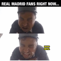 Another Match-day,Another Draw!: REAL MADRID FANS RIGHT NOw...  meme  NEPAL Another Match-day,Another Draw!