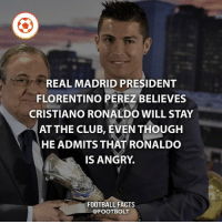 Club, Cristiano Ronaldo, and Facts: REAL MADRID PRESIDENT  FLORENTINO PEREZ BELIEVES  CRISTIANO RONALDO WILL STAY  AT THE CLUB, EVEN THOUGH  HE ADMITS THAT RONALDO  IS ANGRY  FOOTBALL FACTS  @FOOTBOLT Angry about the Tax accusation. - Source: (goal) http:-bit.ly-Ronaldo-staying - fact football ronaldo cr7 realmadrid tax news @footbolt