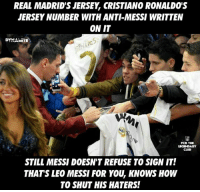 Club, Memes, and How To: REAL MADRID'S JERSEY CRISTIANO RONALDO'S  JERSEY NUMBER WITH ANTI-MESSI WRITTEN  ONIT  DYNAMITE  FCO THE  LEGENDARY  CLUB  STILL MESSI DOESNTREFUSE TO SIGN IT!  THATS LEO MESSI FOR YOU KNOWS HOW  TO SHUT HIS HATERS! They might have been regretting it now. 🔥  #Dynamite