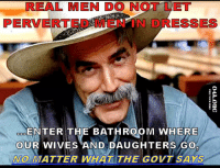 FWD: TRUMP wont let those PERVERTS in the bathroom!!: REAL MEN DO NOT LET  PERVERTED Mu-INT IN DRESSES  ENTER THE BATHRooM WHERE  OUR WIVES AND DAUGHTERS GO  NO MATTER WHAT THE GOVT SAYS FWD: TRUMP wont let those PERVERTS in the bathroom!!