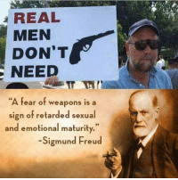 "Memes, Retarded, and Weird: REAL  MEN  DON'T  NEED  ""A fear of weapons is a  sign of retarded sexual  and emotional maturity.""  ""Sigmund Freud Lol based. Even though most of what Freud believed is freaking weird as hell. 🔴🔵Want to see more? Check out my YouTube channel: Dylan's Daily Show🔵🔴 JOINT INSTAGRAM: @rightwingsavages Partners: 🇺🇸👍: @The_Typical_Liberal 🇺🇸💪@tomorrowsconservatives 🇺🇸 @DylansDailyShow 🇺🇸@conservative.female 😈 @too_savage_for_liberals 💪 @RightWingRoast 🇺🇸 @Conservative.American 🇺🇸 @Trumpmemz DonaldTrump Trump HillaryClinton MakeAmericaGreatAgain Conservative Republican Liberal Democrat Ccw247 MAGA Politics LiberalLogic Savage TooSavageForDemocrats Instagram Merica America PresidentTrump Funny True sotrue"