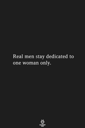 One, Woman, and Real: Real men stay dedicated to  one woman only.