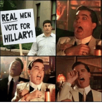REAL MEN  VOTE FOR  HILLARY! Don't be a girly man. Vote #Trump.