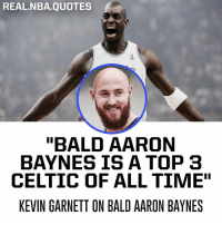 """Kevin Garnett has high praise for bald Aaron Baynes 👀 - Picture Credit: @hoodiemelo: REAL.NBA.QUOTES  """"BALD AARON  BAYNES IS A TOP 3  CELTIC OF ALL TIME""""  KEVIN GARNETT ON BALD AARON BAYNES Kevin Garnett has high praise for bald Aaron Baynes 👀 - Picture Credit: @hoodiemelo"""