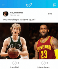 Who you taking? Go go vote on my @arbitappofficial page now! linkinbio‼️ to download the app and follow me @real_nbamemes !!: real nbamemes  1 second ago  ST GET TH  BOU  Who you taking to start your squad?  ICS  Larry Bird  Lebron James Who you taking? Go go vote on my @arbitappofficial page now! linkinbio‼️ to download the app and follow me @real_nbamemes !!