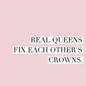 Crowns: REAL QUEENS  FIX EACH OTHER'S  CROWNS