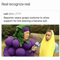 Banana, Girl Memes, and Kid: Real recognize real  Lari @lari_7777  Reporter wears grape costume to shovw  support for kid wearing a banana suit. 🤣😂😂😂