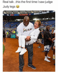 Judge Judy, Saw, and Time: Real talk ..this the first time l saw judge  Judy legs  Cu  YE CELEBRATIONBRAVES VS MARLINS  MIAM For real!! 😂