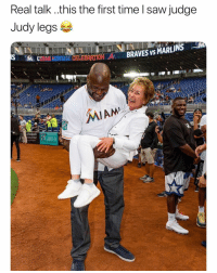 Funny, Judge Judy, and Lmao: Real talk ..this the first time l saw judge  Judy legs  BRAVES vs MARLINS  USAH TERNEİ GI CELEBRATION  MIAM  Ballpark Lmao fr 👉🏽(via:@marlins)