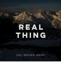 We're all looking for the real thing. Find it Friday 3/10: REAL  THING  ZAC BROWN BAND We're all looking for the real thing. Find it Friday 3/10