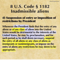Memes, 🤖, and Suspenders: Real Vinniejames  8 U.S. Code S 1182  Inadmissible aliens  (f Suspension of entry or imposition of  restrictions by President  Whenever the President finds that the entry of any  aliens or of any class of aliens into the United  States would be detrimental to the interests of the  United States, he may by proclamation, and for  such period as he shall deem necessary, suspend  the entry of all aliens or any class of aliens as  immigrants or nonimmigrants, or impose on the  entry of aliens any restrictions he may deem to be  appropriate. For those who say Trump can't restrict immigration. 🔴www.TooSavageForDemocrats.com🔴 JOINT INSTAGRAM: @rightwingsavages Partners: 🇺🇸👍: @The_Typical_Liberal 🇺🇸💪@theunapologeticpatriot 🇺🇸 @DylansDailyShow 🇺🇸@Raised_Right_ 🇺🇸@conservative.female 😈 @too_savage_for_liberals 💪 @RightWingRoast 🇺🇸 @Conservative.American 🇺🇸 @Trumpmemz DonaldTrump Trump HillaryClinton MakeAmericaGreatAgain Conservative Republican Liberal Democrat Ccw247 MAGA Politics LiberalLogic Savage TooSavageForDemocrats Instagram Merica America PresidentTrump Funny True sotrue