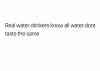 Facts, Water, and Big: Real water drinkers know all water dont  taste the same Big facts