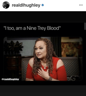 """She would if she could: realdlhughley  """"I too, am a Nine Trey Blood""""  5S  @realdlhughley She would if she could"""