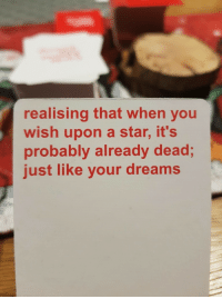 Already Dead: realising that when you  wish upon a star, it's  probably already dead  just like your dreams