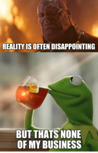 But Thats None Of My Business: REALITY IS OFTEN DISAPPOINTING  BUT THATS NONE  OF MY BUSINESS