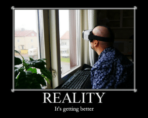 Reality worst game ever, VR edition.: REALITY  It's getting better Reality worst game ever, VR edition.