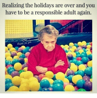 😂😂😂😂 ComePartyOnaRealPage🎈: Realizing the holidays are over and you  have to be a responsible adult again.  humor. me pin 😂😂😂😂 ComePartyOnaRealPage🎈