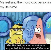 But It Was Me: realizing the most toxic person in  my life is me  Me  2  -I'm the last person I would have  suspected, but it was me all the time!