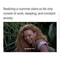 Crazy, Dank, and Drake: Realizing ur summer plans so far only  consist of work, sleeping, and constant  anxiety  [laughing] Fuck. How is your summer so far? Follow @bitchy.code for more🤗 - - - love memesdaily Relatable dank girl Memes Hoodjokes Hilarious Comedy Hoodhumor Zerochill Jokes Funny Kanywest Kimkardashian litasf Kyliejenner Justinbieber Squad Crazy Omg Accurate Kardashians Epic bieber Photooftheday Tagsomeone trump rap drake