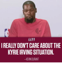Basketball, Golden State Warriors, and Kevin Durant: REALLY DON'T CARE ABOUT THE  KYRIE IRVING SITUATION  -KEVIN DURANT KD on the Kyrie situation in Cleveland. [@sportscenter] WARRIORSTALK