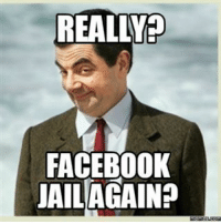 Lmfao yep again smh: REALLY?  FACEBOOK  JAIL AGAIN? Lmfao yep again smh