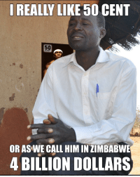 50 Cent, Memes, and Tough: REALLY LIKE 50 CENT  OR AS WE CALL HIM IN ZIMBABWE  4 BILLION DOLLARS The inflation is real tough tho via /r/memes https://ift.tt/2BZUfMV