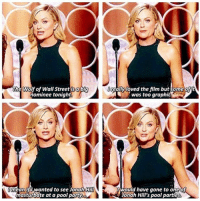 tad awol cause finals parksandrec parksandrecreation leslieknope amypoehler tinafey goldenglobes: reallyloved the film but some  The Wolf of Wall Street isa big  was graphick  nominee tonight  would have gone to one of  mean if wanted to see Jonah Hill  masturbate at a pool party  Jonah Hill's pool parties tad awol cause finals parksandrec parksandrecreation leslieknope amypoehler tinafey goldenglobes