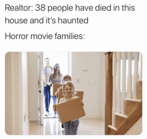 I call the big room!!! https://t.co/nELLtUKUNn: Realtor: 38 people have died in this  house and it's haunted  Horror movie families: I call the big room!!! https://t.co/nELLtUKUNn