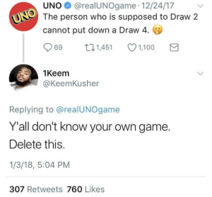 2 plus 2 is 4 minus draw that's none quick maths by DevTheCableGuy FOLLOW 4 MORE MEMES.: @realUNOgame 12/24/17  The person who is supposed to Draw 2  UNO  UNO  cannot put down a Draw 4  L1,451  69  1,100  1Keem  @KeemKusher  Replying to @realUNOgame  Y'all don't know your own game.  Delete this.  1/3/18, 5:04 PM  307 Retweets 760 Likes 2 plus 2 is 4 minus draw that's none quick maths by DevTheCableGuy FOLLOW 4 MORE MEMES.