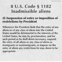 Memes, Period, and Aliens: RealVinniela  8 U.S. Code S 1182  In admissible aliens  (f Suspension of entry or imposition of  restrictions by President  Whenever the President finds that the entry of any  aliens or of any class of aliens into the United  States would be detrimental to the interests of the  United States, he may by proclamation, and for  such period as he shall deem necessary, suspend  the entry of all aliens or any class of aliens as  immigrants or nonimmigrants, or impose on the  entry of aliens any restrictions he may deem to be  appropriate. For all those having a fit over President Trump's latest executive order. I'll just leave this here...  Educate Yourself Jon Britton aka Doubletap