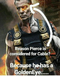 @nerdy.hero - GoldenEye (Repost: @Bosslogic): Reason Pierce is  considered for Cable?  Because he has a  GoldenEye @nerdy.hero - GoldenEye (Repost: @Bosslogic)