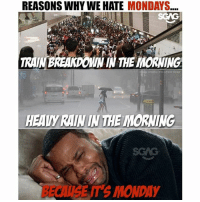 Memes, Mondays, and Rain: REASONS WHY WE HATE MONDAYS...  TRAINBREAKDOWN IN THE MORNING  HEADY RAIN IN THE IMORNING  BECAUSE IT'S MONDAY Just giving myself more reasons to hate Mondays!