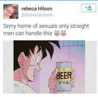 https://t.co/3loSQl2DEY: rebeca Hilson  @RebecaHilson  Sorry home of sexuals only straight  men can handle this  生  BEER  ヒ'-ル https://t.co/3loSQl2DEY