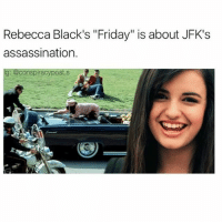 "America, Assassination, and Fire: Rebecca Black's ""Friday"" is about JFK's  assassination.  ig: @Conspiracy  post.S ""7 a.m., waking up in the morning Got to be fresh, got to go downstairs"" JFK woke up at 7 am on Nov. 22nd, 1963. He had a long day of appearances ahead of him. The election was on the radar, and the administration wanted to maximize his exposure in Texas. Kennedy needed to be ""fresh""; his visit was with the intent of smoothing tensions within the Democratic party there. He had to ""go downstairs,"" a reference to deplaning Air Force One at Dallas Love field. ""Seeing everything, the time is going Ticking on and on, everybody's rushing"" The day passed quickly, and from the viewpoint, so does life. ""everybody's rushing"" is another clever line. JFK's motorcade made two unplanned stops along their route, leading them to be ten minutes late when they arrived in the site of the murder. That time let Oswald, who was late too, get ready. Additionally, Black's pronunciation here sounds strikingly similar to ""everybody's Russian."" Oswald had Communist ties in America, his wife was a Soviet citizen-many suspect KGB involvement in his death. Is there more to the story than whats in the report? ""Got to get down to the bus stop Got to catch my bus, I see my friends (my friends)"" The motorcade departed late, due to delays. Along the way, citizens and friends of the President lined the streets in an enthusiastic display. ""Kicking in the front seat. Sitting in the back seat. Got to make my mind up. Which seat can I take?"" JFK and the First Lady were seated in the back of the car, with governor John Connally and his wife ""kicking it"" in the front. ""It's Friday, Friday. Got to get down on Friday"" Friday, November 22nd was the day that Lee Harvey Oswald murdered JFK. When he opened fire, his first shot missed. A warning from the secret service agent in the car to ""get down!"" wasn't heeded in time; the second shot struck JFK in the back before the final bullet hit his head. Additionally, in the music video, Black sits in the back of a convertible...in the same position that JFK took that day in his. Do you think it's a coincidence?"