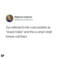 "Holes, Forever, and Never: Rebecca Caprara  @RebeccaCaprara  2yo referred to her coat pockets as  ""snack holes"" and this is what I shall  forever call them  SP I'm never calling them pockets again 😂"