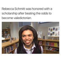 rebecca: Rebecca Schmitt was honored with a  scholarship after beating the odds to  become valedictorian.