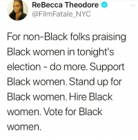 Memes, Alabama, and Black: ReBecca Theodore  @FilmFatale_NYC  For non-Black folks praising  Black women in tonight's  election - do more. Support  Black women. Stand up for  Black women. Hire Black  women. Vote for Black  womer. Actions speak louder! 👆🏾🙌🏽 dougjones alabama blackwomen