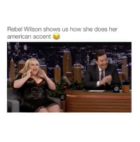 American, Girl Memes, and How: Rebel Wilson shows us how she does her  american accent HOW DOES SHE DO THAT?!? 😂