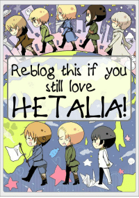 Anime, Love, and Target: Reblog this if you  still love  HETALIA!  1 lover-anime-guys-with-scarves:  Reblog this if you still love HETALIA!Unfortunately, I noticed that Hetalia loses interest… I want to know who of you still love this anime so much!