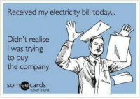 Dank, Today, and 🤖: Received my electricity bill today..  Didn't realise  I was trying  to buy  the company.  somee cards  ее  user card #jussayin