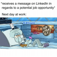 LinkedIn, Memes, and Work: receives a message on LinkedIn in  regards to a potential job opportunity  Next day at work:  IG: @thegainz If I get fired, I get fired 😎
