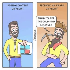 When a Redditor receives an award [OC]: RECEIVING AN AWARD  POSTING CONTENT  ON REDDIT  ON REDDIT  THANK YA FER  THE GOLD KIND  STRANGER  iziahzay When a Redditor receives an award [OC]