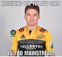 Adidas, Memes, and Rugby: RECEIVING  ONE YELLOWI CARD  RUGBY  MEMES  adidas  FULLERTON  MARKETS  IS TOO MAINSTREAM It's too mainstream 😂 rugby hurricanes beaudenbarrett