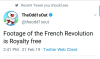 Written record from a journalist during the French revolution (1789): Recent Tweet you should see  TheOdd1sOut  @theodd1sout  Footage of the French Revolution  is Royalty free  2:41 PM 21 Feb 19 Twitter Web Client Written record from a journalist during the French revolution (1789)