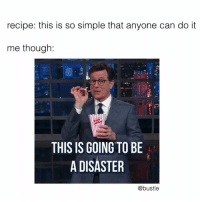 Memes, 🤖, and Simple: recipe: this is so simple that anyone can do it  me though  THIS IS GOING TO BE  A DISASTER  @bustle tru