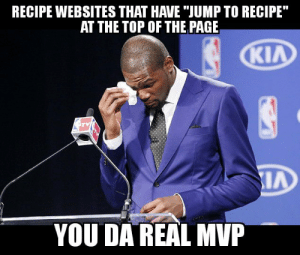 "Life, Page, and Top: RECIPE WEBSITES THAT HAVE ""JUMP TO RECIPE  AT THE TOP OF THE PAGE  YOU DA REAL MVP I dont need your life story, Carol."