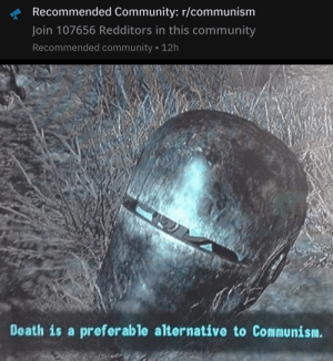 Community, Reddit, and Death: Recommended Community: r/communism  Join 107656 Redditors in this community  Recommended community 12h  Death is a preferable alternative to Communism. Reddit Trying To Make Me Vomit
