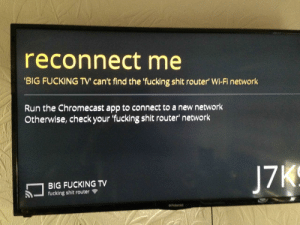Chromecast, Dank, and Fucking: reconnect me  BIG FUCKING TV' can't find the fucking shit router' Wi-Fi network  Run the Chromecast app to connect to a new network  Otherwise, check your fucking shit router' network  BIG FUCKING TV  fucking shit router  ◆ Polaroid reconnect me by big_niBBa_V2 MORE MEMES